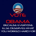 Vote Obama Because Everyone Else Deserves What You Worked Hard For
